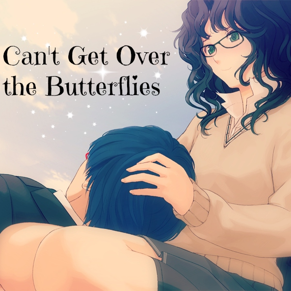 ~*Can't Get over the Butterflies*~