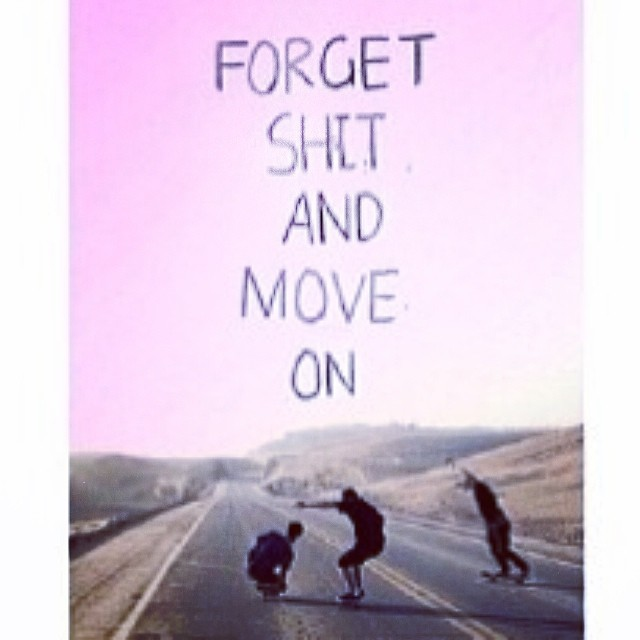 Forget, Live, Move On