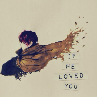 if he loved you;