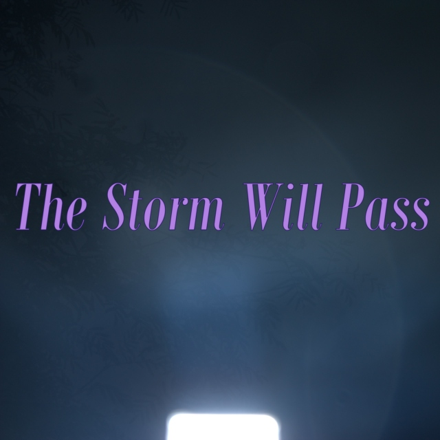 The Storm Will Pass ❤