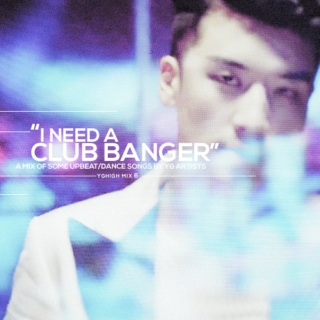 """I need A Club Banger"""