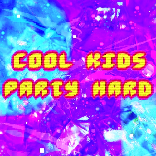 COOL KIDS PARTY HARD ✰