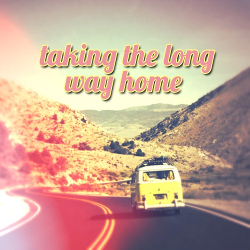 taking the long way home ;