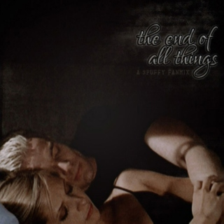 the end of all things • a spuffy fanmix