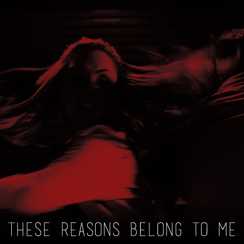 These Reasons Belong to Me