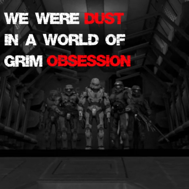 We were dust in a world of grim obsession