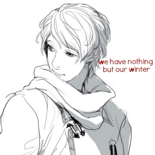 """ we have nothing but our winter. """