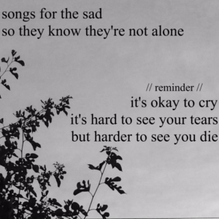 Songs for the sad so they know they're not alone