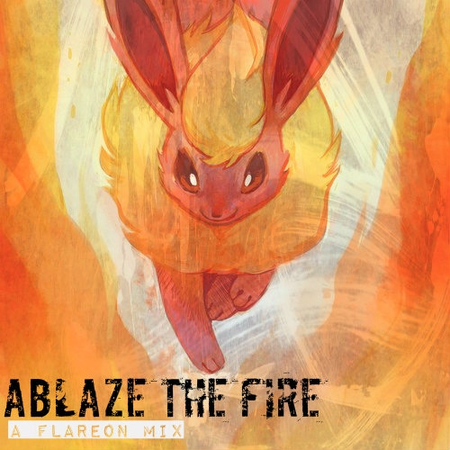 Ablaze The Fire; A Flareon Mix