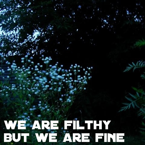 we are filthy but we are fine