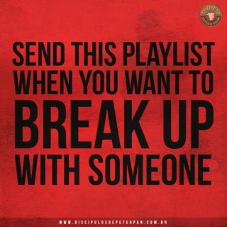 send this playlist when you want to break up with someone