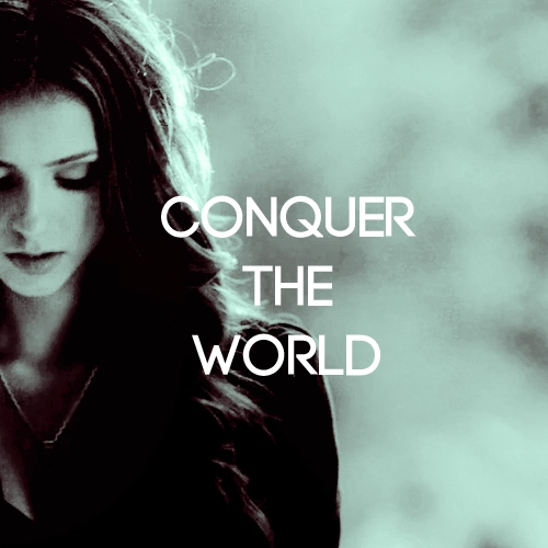 conquer the world;