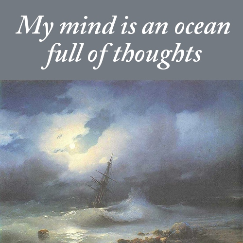 My mind is an ocean full of thoughts