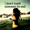 I don't want summer to end