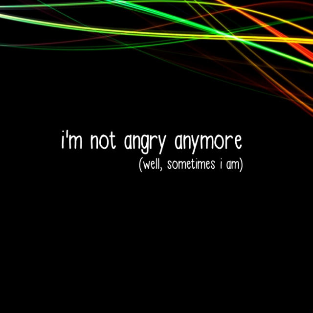 I'm Not Angry Anymore