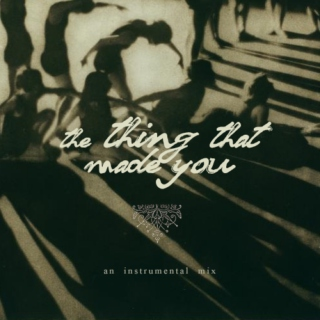 the thing that made you // an instrumental mix