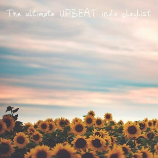 The ultimate upbeat indie playlist