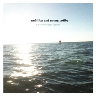ambition and strong coffee