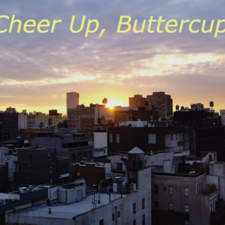 Cheer Up, Buttercup!