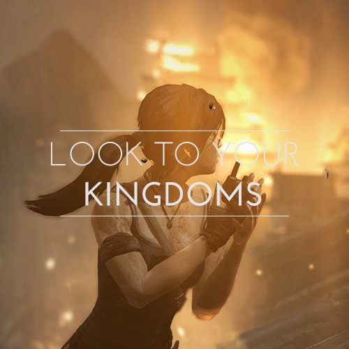LOOK TO YOUR KINGDOMS