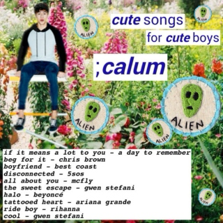 cute songs for cute boys ;calum