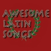 Awesome Latin Songs