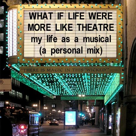 what if life were more like theatre; my life as a musical