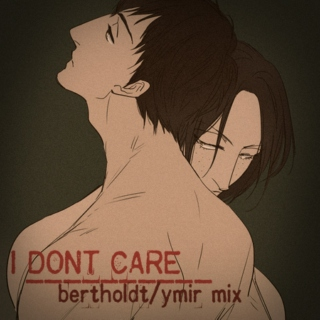 i dont care// bertholdt/ymir