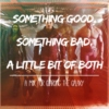 Something Good, Something Bad, a Little Bit of Both