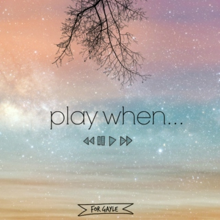 play when...
