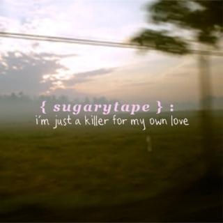 Sugarytape #1: i'm just a killer for ur love
