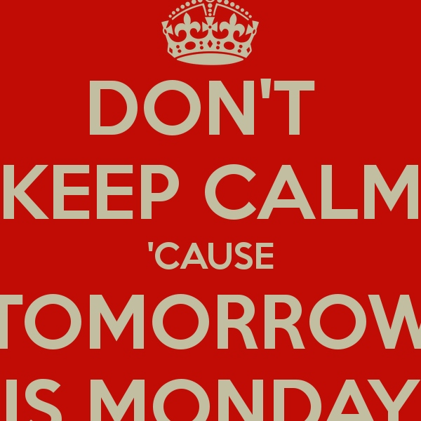 Tomorrow is Monday and I don`t want to work.