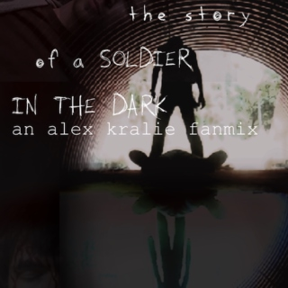 the story of a soldier in the dark (an alex kralie fanmix)