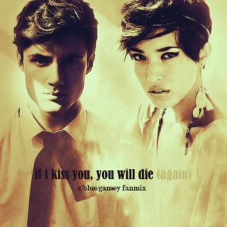 If I kiss you, you will die (again)