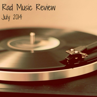 Rad Music Review: July 2014