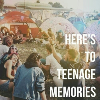 Here's To Teenage Memories