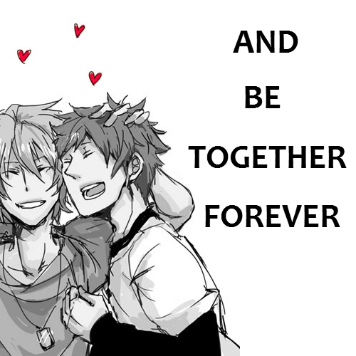 AND BE TOGETHER FOREVER