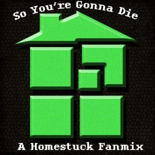 So You're Gonna Die - Homestuck Fanmix