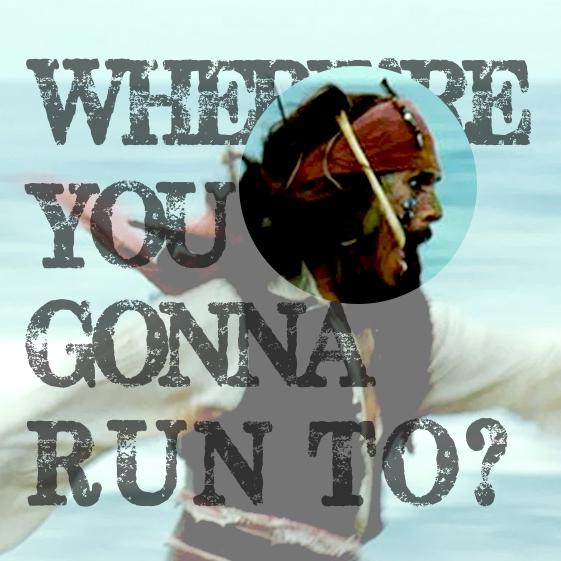 where're you gonna run to?