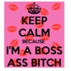 I'm a boss ass bitch and I don't need a man