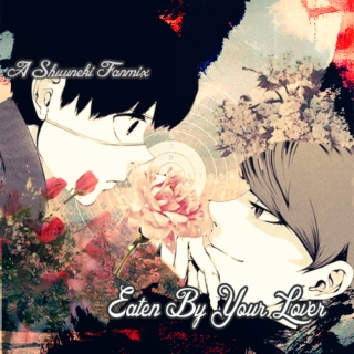 Eaten by your love