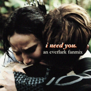 i need you || everlark