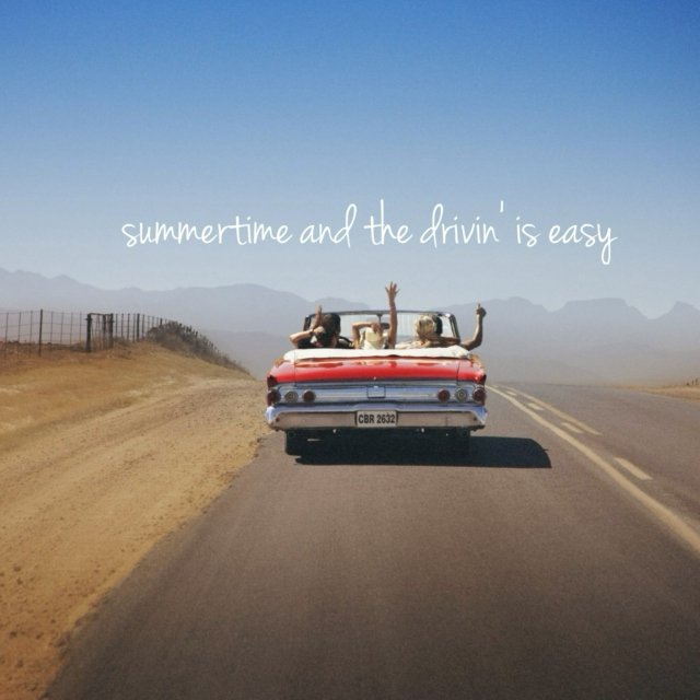 summertime and the drivin' is easy
