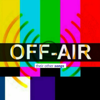 off-air (their other songs)