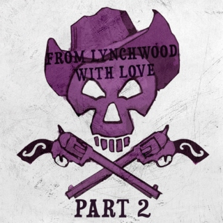 from lynchwood, with love (part 2)