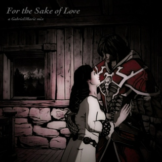 For the Sake of Love - a Gabriel/Marie mix