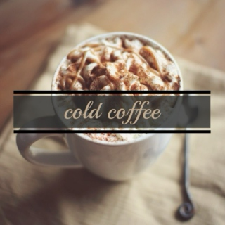 cold coffee.