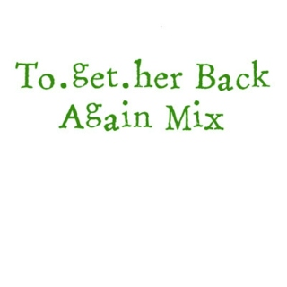 To.get.her Back Again Mix