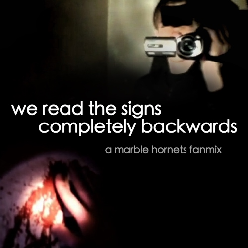 we read the signs completely backwards (a marble hornets fanmix)