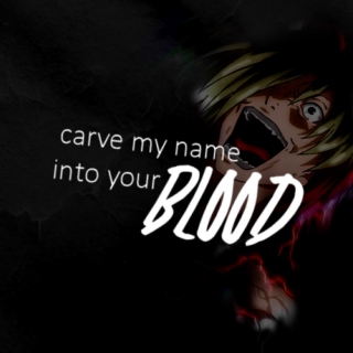 carve my name into your blood